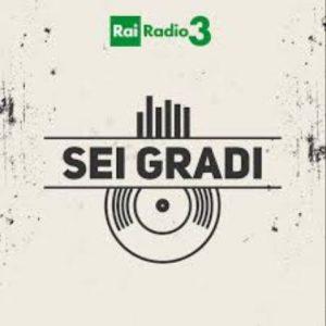 Sei Gradi - Radio 3 RAI - a