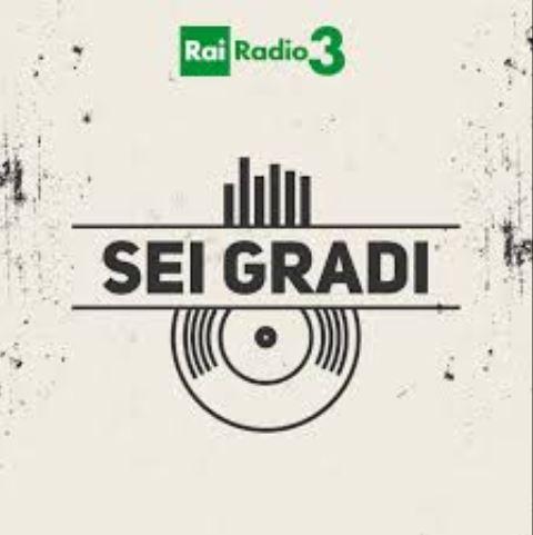 SEI GRADI - RADIO3 RAI